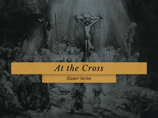 Easter Series - At The Cross