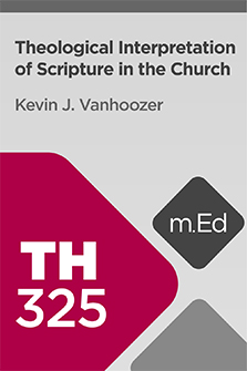 Mobile Ed: TH325 Theological Interpretation of Scripture in the Church (5 hour course)