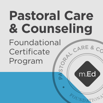 Pastoral Care & Counseling: Foundational Certificate Program