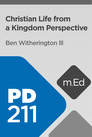 Mobile Ed: PD211 Christian Life from a Kingdom Perspective (2 hour course)