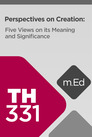 Mobile Ed: TH331 Perspectives on Creation: Five Views on Its Meaning and Significance (5 hour course)