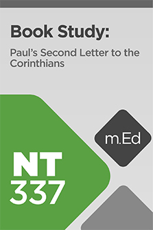 Mobile Ed: NT337 Book Study: Paul's Second Letter to the Corinthians (8 hour course)