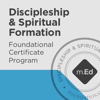 Discipleship & Spiritual Formation: Foundational Certificate Program