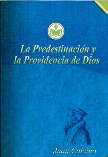 La predestinación y la providencia de Dios, por Juan Calvino