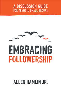 Embracing Followership: A Discussion Guide for Teams & Small Groups