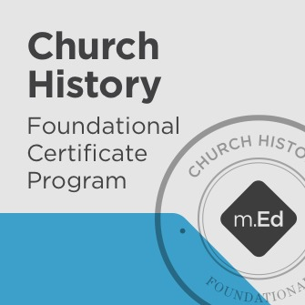 Church History: Foundational Certificate Program