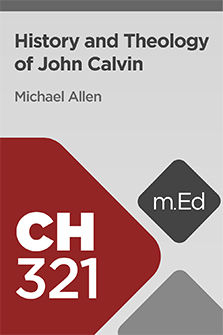 Mobile Ed: CH321 History and Theology of John Calvin (4 hour course)