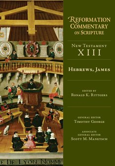 Reformation Commentary on Scripture Series, NT vol. 13: Hebrews and James