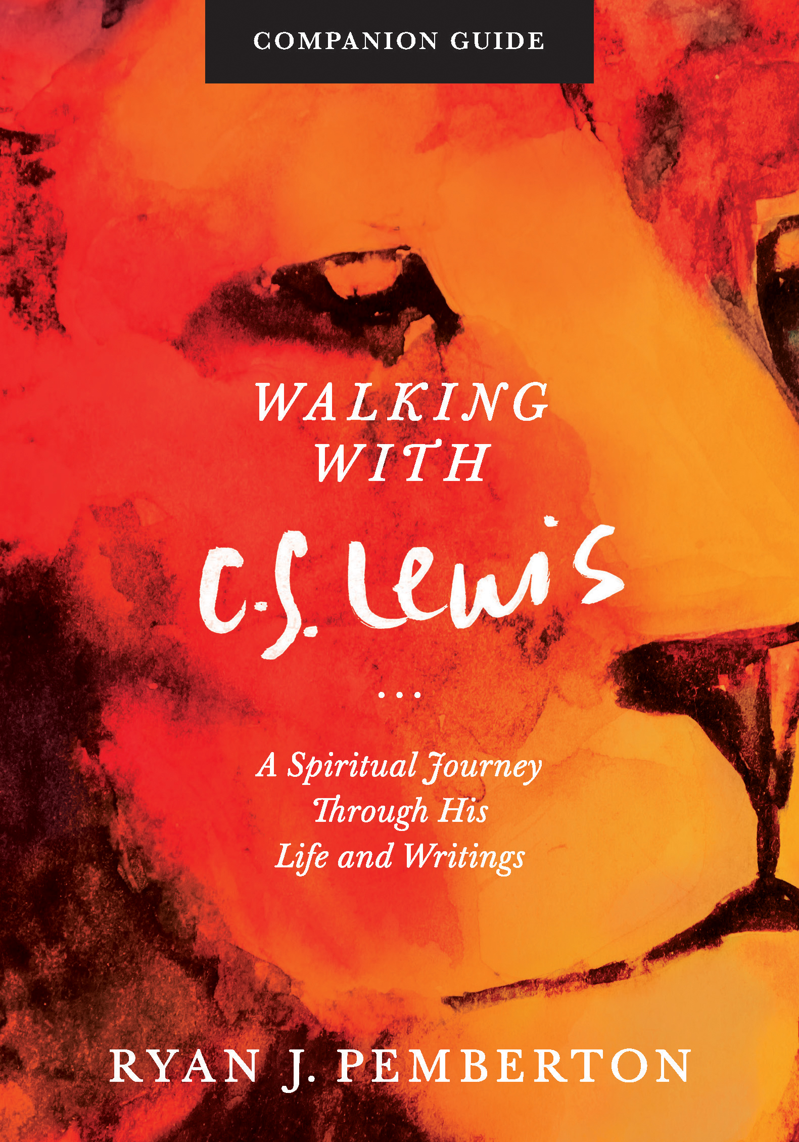 Walking with C. S. Lewis: A Spiritual Journey through His Life and Writings (A Companion Guide)