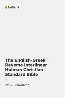The English-Greek Reverse Interlinear Holman Christian Standard Bible: New Testament