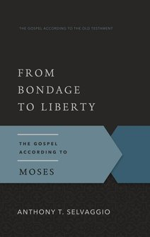 From Bondage to Liberty: The Gospel according to Moses (Gospel according to the Old Testament)
