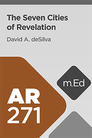 Mobile Ed: AR271 The Seven Cities of Revelation (2 hour course)