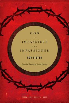 God Is Impassible and Impassioned: Toward a Theology of Divine Emotion